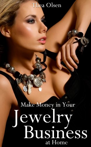 Book: Make Money in Your Jewelry Business at Home - Delight Your Clients with Your Unique Creations by Thea Olsen