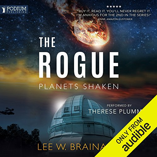 The Rogue     Planets Shaken, Book 1              By:                                                                                                                                 Lee W. Brainard                               Narrated by:                                                                                                                                 Therese Plummer                      Length: 10 hrs and 20 mins     22 ratings     Overall 4.1