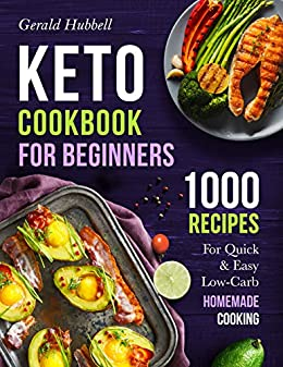 Keto Cookbook For Beginners: 1000 Recipes For Quick & Easy Low-Carb Homemade Cooking 1