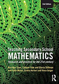 Teaching Secondary School Mathematics: Research and practice for the 21st century by [Merrilyn Goos, Colleen Vale, Gloria Stillman, Katie Makar, Sandra Herbert, Vince Geiger]
