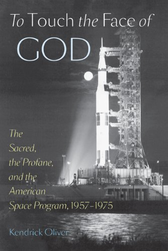 Image of To Touch the Face of God: The Sacred, the Profane, and the American Space Program, 1957–1975 (New Series in NASA History)