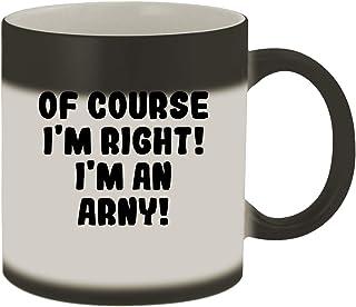 Of Course I`m Right! I`m An Arny! - 11oz Ceramic Color Changing Mug, Matte Black