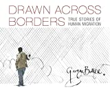 Drawn Across Borders: True Stories of Human Migration