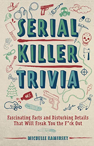Serial Killer Trivia: Fascinating Facts and Disturbing Details That Will Freak You the F*ck Out