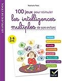 100 jeux pour stimuler les intelligences multiples de son enfant 3-6 ans