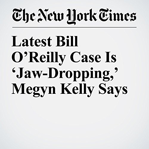 Latest Bill O'Reilly Case Is 'Jaw-Dropping,' Megyn Kelly Says copertina