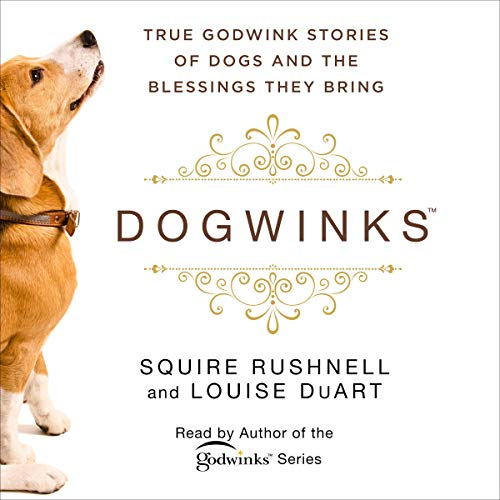 DogWinks: True Godwink Stories of Dogs and the Blessings They Bring Audiobook By SQuire Rushnell, Louise DuArt cover art