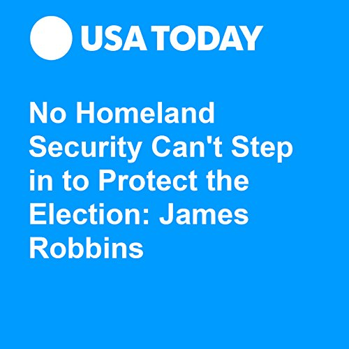 No Homeland Security Can't Step in to Protect the Election: James Robbins audiobook cover art