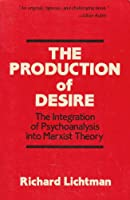 The Production of Desire: The Integration of Psychoanalysis into Marxist Theory
