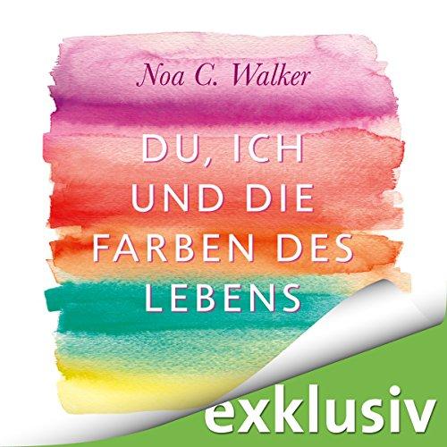 Du, ich und die Farben des Lebens audiobook cover art