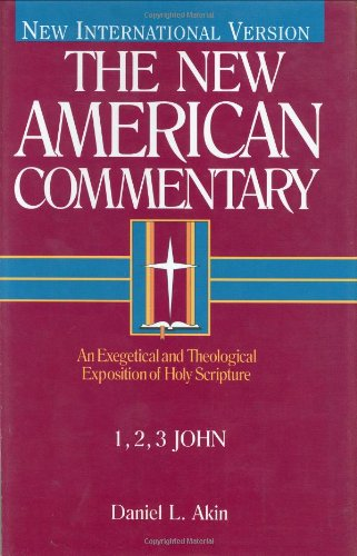 1,2,3 John: An Exegetical and Theological Exposition of Holy Scripture (The New American Commentary)
