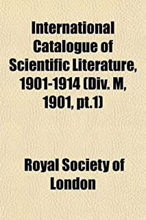 International Catalogue of Scientific Literature, 1901-1914 (DIV. M, 1901, PT.1)