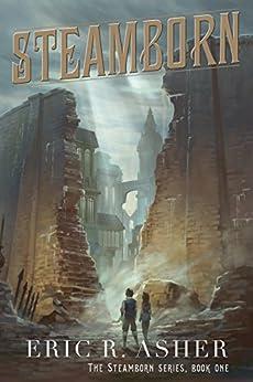 Steamborn (Steamborn Series Book 1) by [Eric Asher]