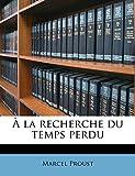 a la Recherche Du Temps Perdu Volume 3 - Nabu Press - 10/09/2010