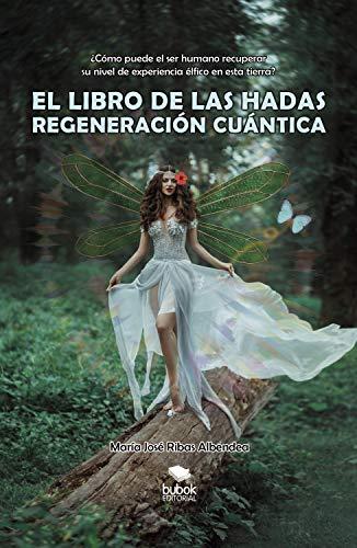 El libro de las hadas: regeneración cuántica: ¿Cómo puede el ser humano recuperar su nivel élfico en esta tierra?