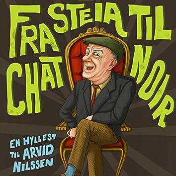 Fra Steia Til Chat Noir (En Hyllest Til Arvid Nilssen)
