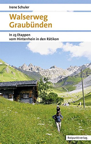 Walserweg Graubünden: In 23 Etappen vom Hinterrhein ins Rätikon (Naturpunkt)