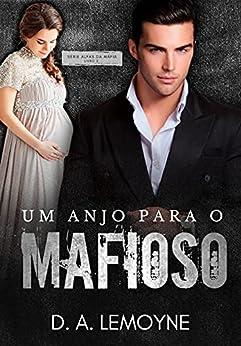 Um Anjo Para o Mafioso: Livro 2 da Série Alfas da Máfia por [D. A.  Lemoyne]