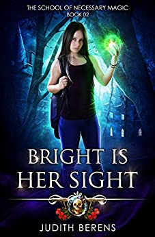 Bright Is Her Sight: An Urban Fantasy Action Adventure (The School Of Necessary Magic Book 2) by [Judith Berens, Martha Carr, Michael Anderle]