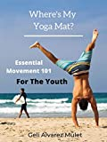 Where's My Yoga Mat? : Essential Movement 101 For The Youth (Essential 101 For The Youth Book 2) (English Edition)