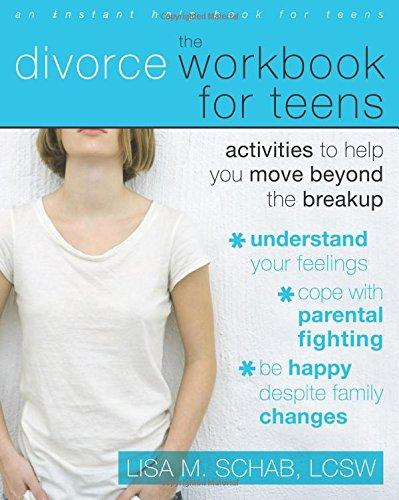 The Divorce Workbook for Teens: Activities to Help You Move Beyond the Breakup