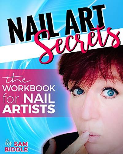 Nail Art secrets: The workbook for nail artists (Sam's Secrets, Band 1)