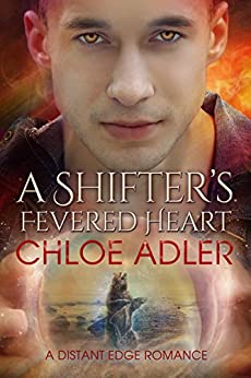 A Shifter's Fevered Heart: An M/M Paranormal Romance (Love on the Edge Book 3) by [Chloe Adler]