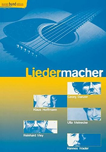 Liedermacher: Ulla Meinecke - Klaus Hoffmann - Georg Danzer - Hannes Wader - Reinhard Mey. Singstimme und Gitarre. Liederbuch. (kunter-bund-edition)