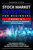Stock Market Investing for Beginners 2 books in 1 Technical Analysis for Beginners + Crypto Trading: The Complete Friendly Cryptocurrency Course to Become ... (Day Trading Book 6) (English Edition)