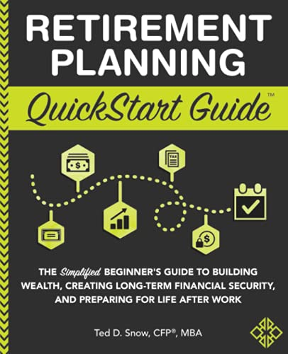 Retirement Planning QuickStart Guide: The Simplified Beginner's Guide to Building Wealth, Creating Long-Term Financial Security, and Preparing for Life After Work (QuickStart Guides™ - Finance)