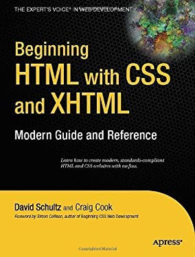 Beginning HTML with CSS and XHTML: Modern Guide and Reference (Beginning: from Novice to Professional) 1st Edition by Cook, Craig; Schultz, David published by Apress