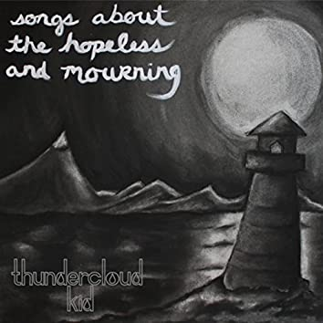 Songs About the Hopeless and Mourning