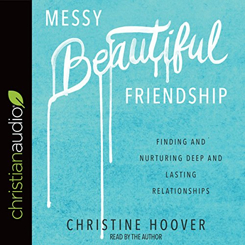 Messy Beautiful Friendship     Finding and Nurturing Deep and Lasting Relationships              By:                                                                                                                                 Christine Hoover                               Narrated by:                                                                                                                                 Christine Hoover                      Length: 5 hrs and 37 mins     34 ratings     Overall 4.6