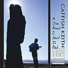 True Friend Is Hard to Find: Gospel Retrospective by Catfish Keith (2013-05-04)