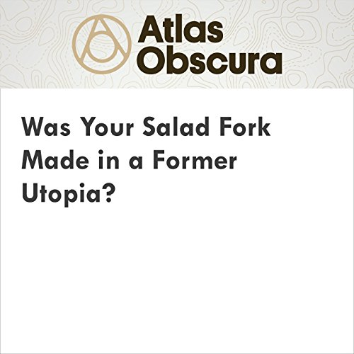 Was Your Salad Fork Made in a Former Utopia? cover art