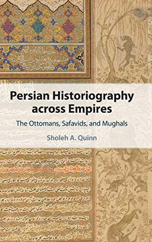 Compare Textbook Prices for Persian Historiography across Empires: The Ottomans, Safavids, and Mughals  ISBN 9781108842211 by Quinn, Sholeh A.