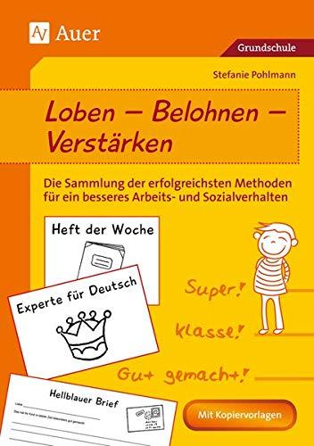 Loben - Belohnen - Verstärken: Die Sammlung der erfolgreichsten Methoden für ein besseres Arbeits- und Sozialverhalten (1. bis 4. Klasse)