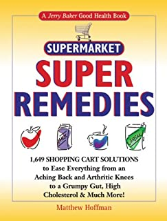Jerry Baker's Supermarket Super Remedies: 1,649 Shopping Cart Solutions to Ease Everything from an Aching Back and Arthritic Knees to a Grumpy Gut, ... & Much More! (Jerry Baker Good Health series)