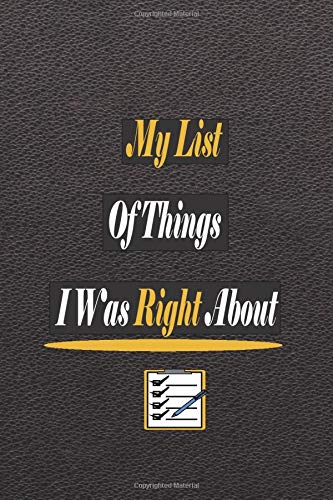 My List Of Things I Was Right About: Lined Notebook / Journal Gift - 110 Page, Soft Cover, Matte Finish - Gifts For Employee Appreciation - ... a Gift For Your Friend, coworker, colleague.