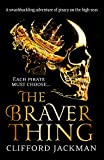 The Braver Thing: A swashbuckling adventure of pirates on the high seas. (English Edition)