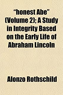 """""""Honest Abe"""" (Volume 2); A Study in Integrity Based on the Early Life of Abraham Lincoln"""