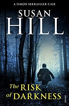 The Risk of Darkness: Simon Serrailler Book 3 by [Susan Hill]