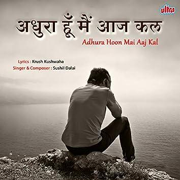 Adhura Hoon Mai Aaj Kal