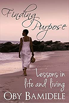 Finding Purpose: Lessons in Life and Living by [Oby Bamidele]