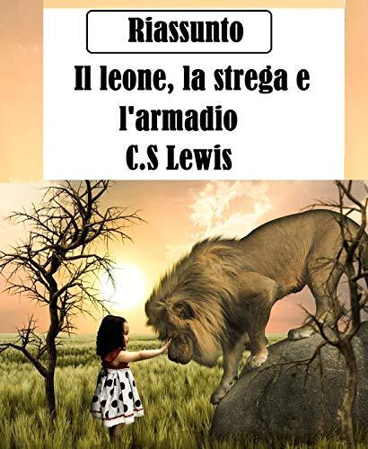 """Riassunto di """"Il leone, la strega e l'armadio - Le Cronache di Narnia"""" di C. S. Lewis"""