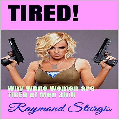 Tired!: Why White Women Are Tired of Men Shit! cover art