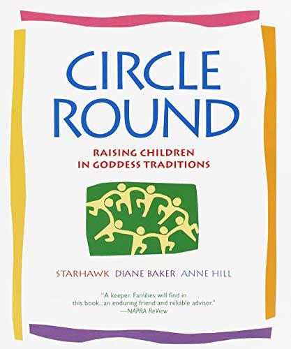 Circle Round: Raising Children in Goddess Traditions...