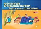 Phantasievolle Bewegungslandschaften für Kindergarten- und Vorschulkinder: 75 Stationskarten für das ganze Jahr - Constanze Grüger