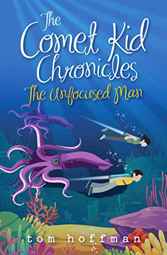 The Unfocused Man: A thrilling middle grade epic quest fantasy filled with adventure, humor, fun, and friendship. (The Comet Kid Chronicles Book 2)