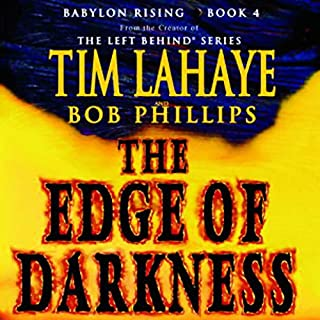 The Edge of Darkness     Babylon Rising, Book 4              By:                                                                                                                                 Bob Phillips,                                                                                        Tim LaHaye                               Narrated by:                                                                                                                                 Paul Michael,                                                                                        Bob Phillips                      Length: 9 hrs and 11 mins     316 ratings     Overall 4.4